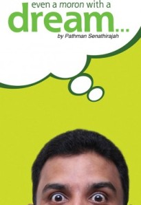 "Pathman Senithirajah's ""Even a Moron with a Dream"""