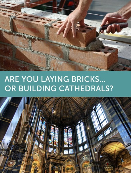 Laying bricks vs. building cathedrals